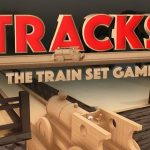 Tracks: The Train Set Game Download